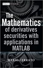 The Mathematics of Derivatives Securities with Applications in MATLAB Mario Cerrato